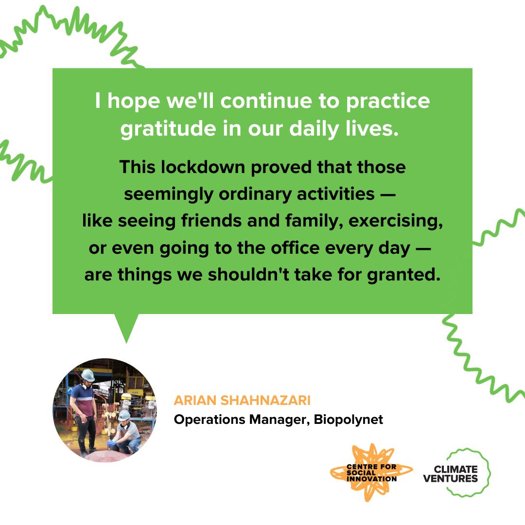 Arian Shahnazari, Operations Manager at Biopolynet, says: I hope we'll continue to practice gratitude in our daily lives. This lockdown proved that those seemingly ordinary activities — like seeing friends and family, exercising, travelling, or even going to the office every day — are things we shouldn't take for granted.
