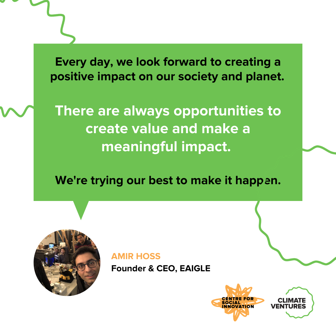 Amir Hoss, Founder and CEO of EAIGLE, says: Every day, we look forward to creating a positive impact on our society and planet. There are always opportunities to create value and make a meaningful impact. We're trying our best to make it happen.