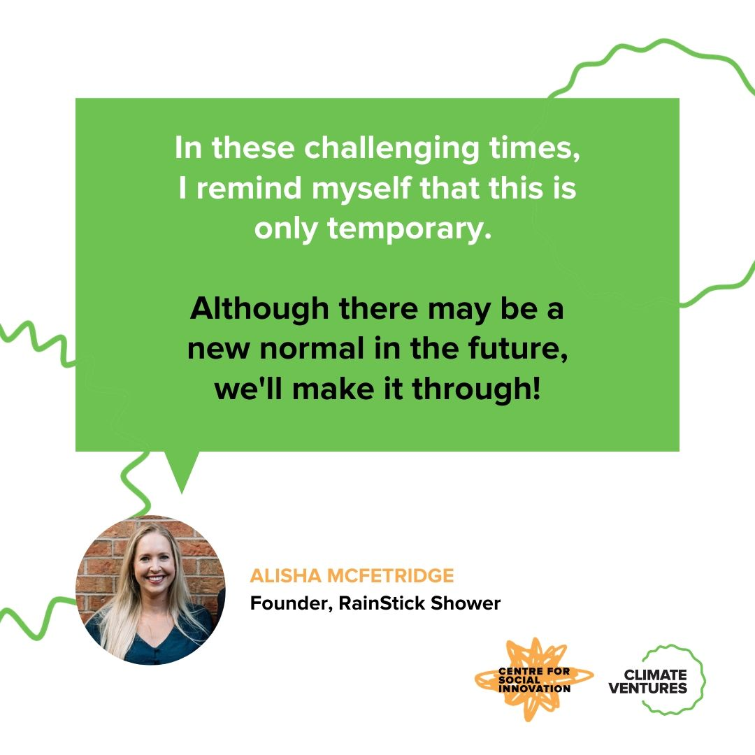 Alisha McFetridge, Founder of RainStick Shower, says: In these challenging times, Iremind myself that this is only temporary. Although there may be a new normal in the future, we'll make it through!