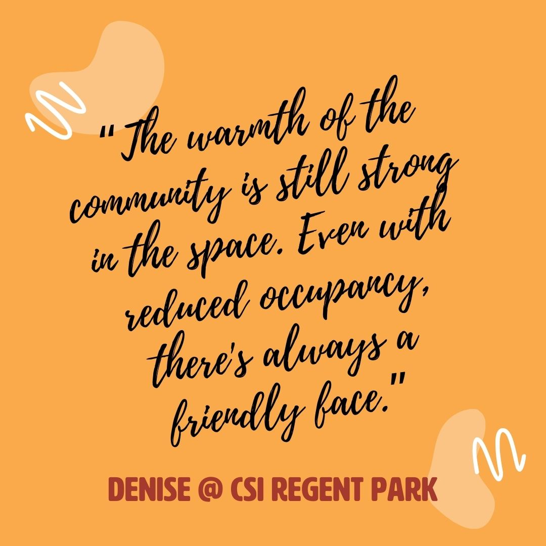 "Quote from Denise Soueidan-O' Leary, CSI Regent Park Community Manager: ""The warmth of the community is still strong in the space. Even with reduced occupancy, there's always a friendly face."""