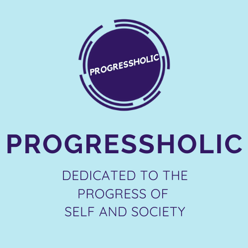 Progressholic: dedicated to the progress of self and society
